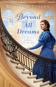 Beyond All Dreams ebook by Elizabeth Camden