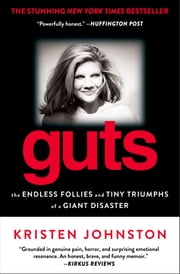 Guts - The Endless Follies and Tiny Triumphs of a Giant Disaster ebook by Kristen Johnston
