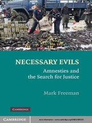Necessary Evils - Amnesties and the Search for Justice ebook by Mark Freeman