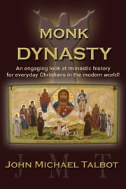 Monk Dynasty - An Engaging Look At Monastic History for Everyday Christians ebook by John Michael Talbot