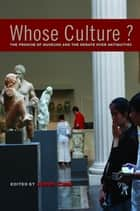 Whose Culture? - The Promise of Museums and the Debate over Antiquities ebook by James Cuno