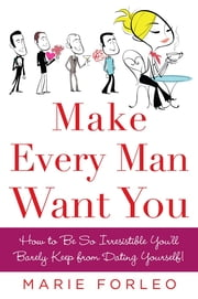 Make Every Man Want You - or Make Yours Want You More) ebook by Marie Forleo