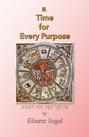 A Time for Every Purpose ebook by Eliezer Segal