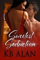 Sweetest Seduction ebook by KB Alan