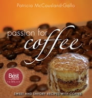 Passion for Coffee - Sweet and Savory Recipes with Coffee ebook by McCausland-Gallo
