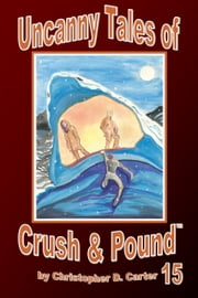 Uncanny Tales of Crush and Pound 15 ebook by Christopher D. Carter