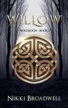 Willow - Wolfmoon, #2 ebook by nikki broadwell
