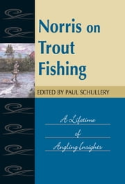 Norris on Trout Fishing - A Lifetime of Angling Insights ebook by Paul Schullery