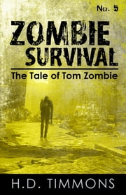 Zombie Survival: #5 in the Tom Zombie Series ebook by H.D. Timmons