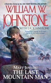 Matt Jensen, The Last Mountain Man ebook by William W. Johnstone,J.A. Johnstone