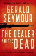 The Dealer and the Dead - A Thriller ebook by Gerald Seymour