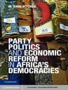 Party Politics and Economic Reform in Africa's Democracies ebook by M. Anne Pitcher