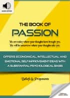The Book of Passion: From Passion to Peace - Self Improvement Ideas & Inspirational Quotes for Personal Development ebook by Oldiees Publishing, James Allen