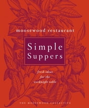 Moosewood Restaurant Simple Suppers - Fresh Ideas for the Weeknight Table ebook by Moosewood Collective