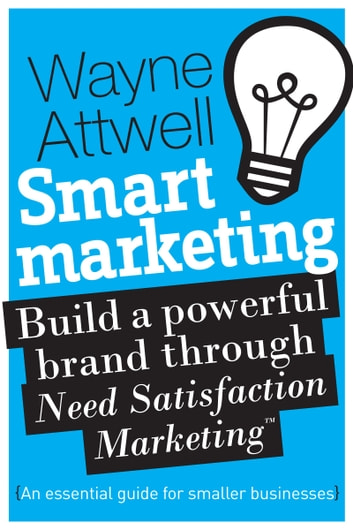 Smart Marketing: An Essential Guide for Smaller Businesses ebook by Wayne Attwell