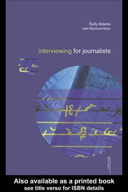 Interviewing for Journalists ebook by Adams, Sally