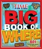 Big Book of WHERE (A TIME for Kids Book) ebook by Editors of TIME For Kids Magazine