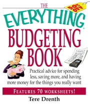 The Everything Budgeting Book - Practical Advice for Spending Less, Saving More, and Having More Money for the Things you Really Want ebook by Tere Drenth
