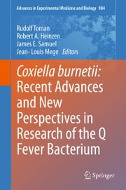 Coxiella burnetii: Recent Advances and New Perspectives in Research of the Q Fever Bacterium ebook by Rudolf Toman,Robert A. Heinzen,James E. Samuel,Jean-Louis Mege