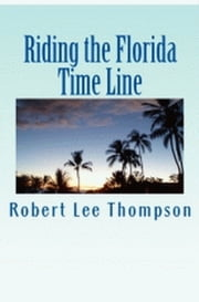 Riding the Florida Time Line ebook by Robert Lee Thompson