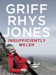 Insufficiently Welsh ebook by Griff Rhys Jones