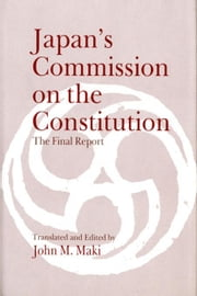 Japan's Commission on the Constitution: The Final Report ebook by Maki, John M.