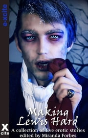 Making Lewis Hard - A collection of five erotic stories ebook by Esmeralda Greene,Kathryn O'Halloran,Peter Baltensperger,J. S. Black,Scarlett Blue,Miranda Forbes