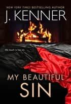My Beautiful Sin ebook by J. Kenner