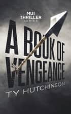 A Book of Vengeance ebook by Ty Hutchinson