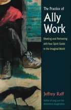 The Practice of Ally Work ebook by Jeffrey Raff
