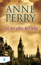 Los pecados del lobo (Detective William Monk 5) - Detective William Monk 5ª Novela eBook by Anne Perry