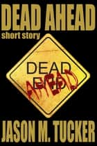 Dead Ahead ebook by Jason Tucker