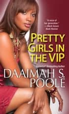 Pretty Girls in the VIP ebook by Daaimah S. Poole