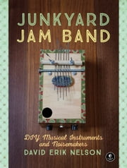 Junkyard Jam Band - DIY Musical Instruments and Noisemakers ebook by David Erik Nelson