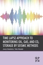 Time Lapse Approach to Monitoring Oil, Gas, and CO2 Storage by Seismic Methods ebook by Junzo Kasahara,Yoko Hasada