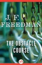 The Obstacle Course ebook by J. F. Freedman