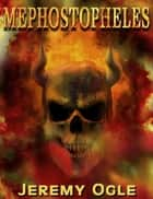 Mephostopheles ebook by Jeremy Ogle