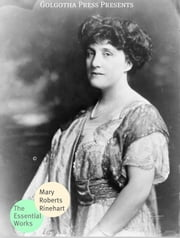 The Essential Works Of Mary Roberts Rinehart ebook by Mary Rinehart