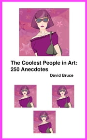 The Coolest People in Art: 250 Anecdotes ebook by David Bruce
