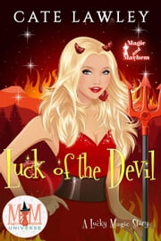 Luck of the Devil: Magic and Mayhem Universe - Lucky Magic, #2 ebook by Cate Lawley