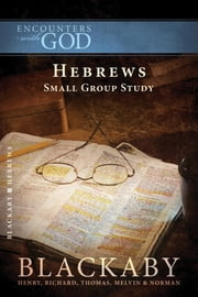 Hebrews - A Blackaby Bible Study Series ebook by Henry Blackaby,Richard Blackaby,Tom Blackaby,Melvin Blackaby,Norman Blackaby