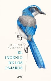 El ingenio de los pájaros ebook by Jennifer Ackerman, Gemma Deza Guil