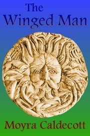 The Winged Man ebook by Moyra Caldecott