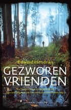 Gezworen vrienden ebook by Edward Hendriks
