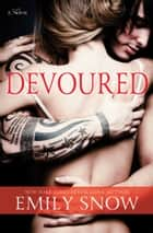 Devoured - A Novel ebook by Emily Snow