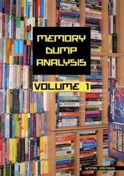 Memory Dump Analysis Anthology, Volume 1 ebook by Vostokov, Dmitry