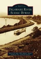 Delaware River Scenic Byway ebook by Keith Strunk,Marion M. Kyde PhD,Edith S. Sharp,Stephanie Fox