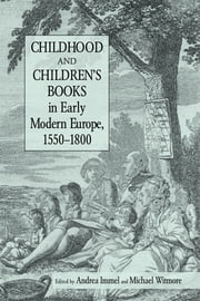Childhood and Children's Books in Early Modern Europe, 1550-1800 ebook by Andrea Immel,Michael Witmore