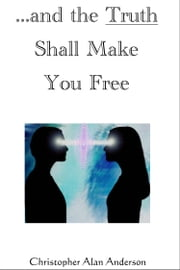 ...and the Truth Shall Make You Free ebook by Christopher Alan Anderson