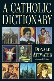A Catholic Dictionary ebook by Donald Attwater